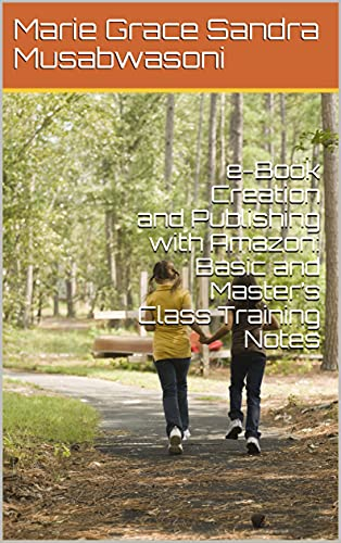 e-Book Creation and Publishing with Amazon: Basic and Master's Class Training Notes (English Edition)