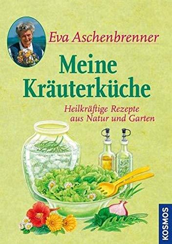 Meine Kräuterküche: Heilkräftige Rezepte aus Natur und Garten