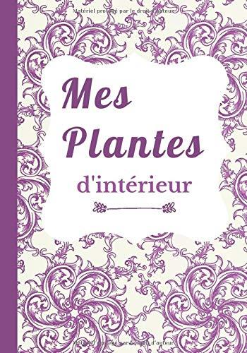 Mes plantes d'intérieur: Le carnet de suivi et de notes pour plantes d'intérieur du jardinier amateur éclairé - 100 pages 17,78 cm x 25,4 cm (7 po x10 po)