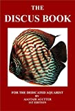 The Discus Book: For The Dedicated Aquarist