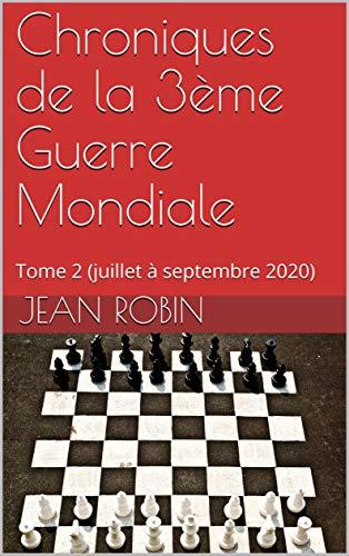 Chroniques de la 3ème Guerre Mondiale : Tome 2 (juillet à septembre 2020) (French Edition)