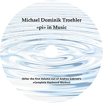 """""""Pi"""" in Music (After the First Volume out of Andrea Gabrieli's """"Complete Keyboard Works"""")"""