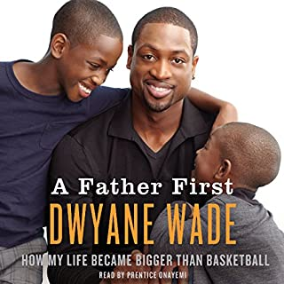 A Father First                   By:                                                                                                                                 Dwayne Wade                               Narrated by:                                                                                                                                 Prentice Onayemi                      Length: 11 hrs and 15 mins     38 ratings     Overall 4.7