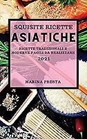 Squisite Ricette Asiatiche 2021 (Super Tasty Asian Recipes 2021 Italian Edition): Ricette Dell'estremo Oriente Super Gustose Per Sorprendere La Tua Famiglia