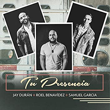 Tu Presencia (feat. Jay Duran & Samuel Garcia)