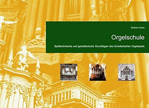 Orgelschule: Spieltechnische und gestalterische Grundlagen des künstlerischen Orgelspiels