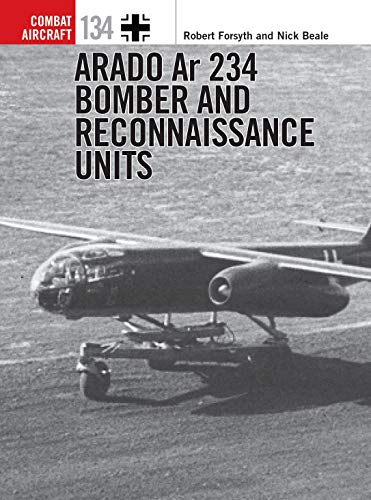Arado Ar 234 Bomber and Reconnaissance Units (Combat Aircraft, Band 134)