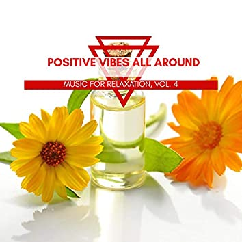 Positive Vibes All Around - Music For Relaxation, Vol. 4