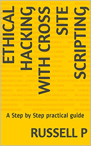 Ethical Hacking With Cross Site Scripting: A Step by Step practical guide (Basic Hacking Book 1) (English Edition)