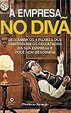 A Empresa no Divã: Descubra Os 4 Pilares Que Controlam Os Resultados Da Sua Empresa E Você Nem Desconfia. (Portuguese Edition)