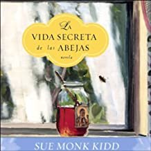 La Vida Secreta de las Abejas: Novela [The Secret Life of Bees] (Texto Completo)