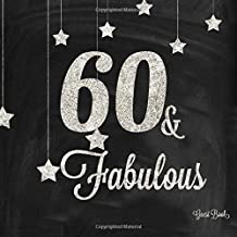 60 & Fabulous Guest Book: Silver And Black 60th, Sixtieth Birthday Anniversary Party Message Log, Keepsake Memory Book For Family and Friends To Write ... 8.5