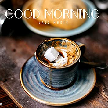 Good Morning Jazz Music – Chill Out Lounge, Happy Morning Ambience, Coffee Mood, Uplifting Jazz Morning