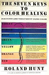 The Seven Keys to Color Healing: A Complete Outline of the Practice