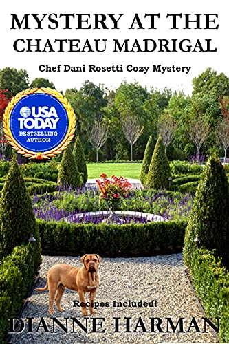 Mystery at the Chateau Madrigal: A Chef Dani Rosetti Cozy Mystery (Chef Dani Rosetti Cozy Mysteries Book 4) by [Dianne Harman]