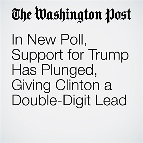 In New Poll, Support for Trump Has Plunged, Giving Clinton a Double-Digit Lead audiobook cover art