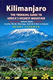 Kilimanjaro - the trekking guide to Africa's highest mountain, 4th: (includes Mt Meru and guides to Nairobi, Dar es Salaam, Arusha, Moshi and Marangu) (Trailblazer Trekking Guides)