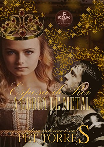 Esposa do Rei 3: A COROA DE METAL (Trilogia Esposa do Rei)