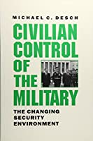 Civilian Control of the Military: The Changing Security Environment