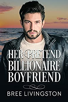 Her Pretend Billionaire Boyfriend: A Billionaire Romance Book One (A Clean Billionaire Romance 1) by [Bree Livingston, Christina Schrunk]