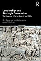 Leadership and Strategic Succession: The How and Why for Boards and CEOs (Routledge Studies in Leadership Research)