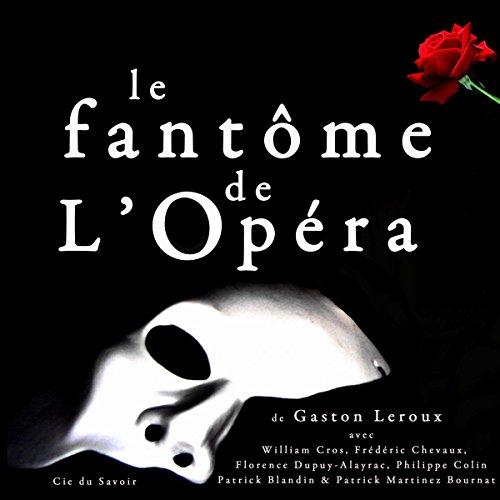 Le Fantôme de l'Opéra                   By:                                                                                                                                 Gaston Leroux                               Narrated by:                                                                                                                                 William Cros,                                                                                        Frédéric Chevaux,                                                                                        Florence Dupuy-Alayrac,                   and others                 Length: 10 hrs and 43 mins     1 rating     Overall 4.0