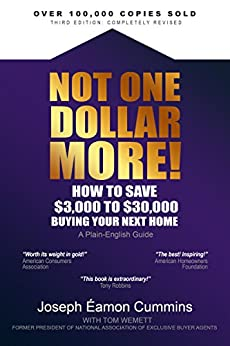 Not One Dollar More!: How to Save $3,000 to $30,000 Buying Your Next Home (New 2018 edition) by [Joseph Éamon Cummins]