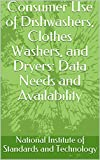 Consumer Use of Dishwashers, Clothes Washers, and Dryers: Data Needs and Availability