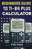Beginners Guide to TI-84 Plus Calculator