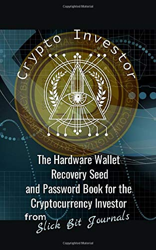 Crypto Investor: The Hardware Wallet Recovery Seed and Password Book for the Cryptocurrency Investor