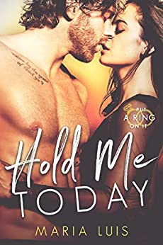 Hold Me Today (Put A Ring On It Book 1) by [Maria Luis]