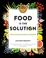 Food Is the Solution: What to Eat to Save the World: 80+ Recipes for a Greener Planet and a Healthier You (International Edition)