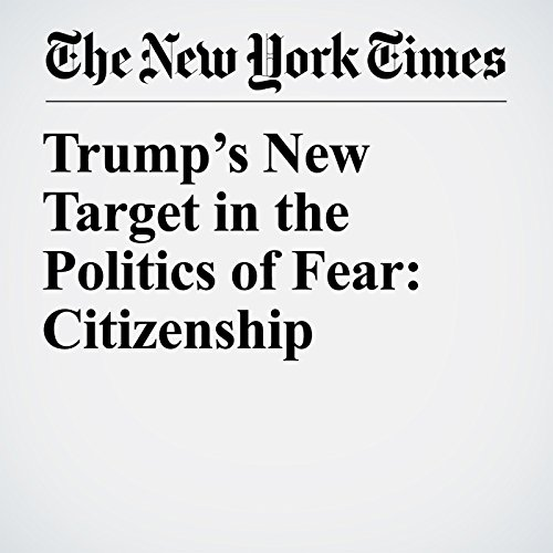 Trump's New Target in the Politics of Fear: Citizenship copertina