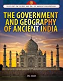 The Government and Geography of Ancient India (Spotlight on the Rise and Fall of Ancient Civilizations)