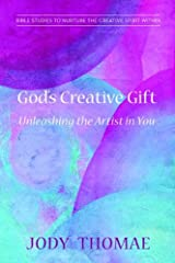 God's Creative Gift—Unleashing the Artist in You: Bible Studies to Nurture the Creative Spirit Within Kindle Edition