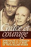 Grâce et courage - Spiritualité et guérison dans la vie et la mort de Treya Killam Wilber de Ken Wilber (11 avril 2011) Broché - 11/04/2011