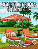 Beachfront Homes Coloring Book: Adult Coloring Book With Relaxing Summer Beach Vacation Scenes, and Cute Interior Designs