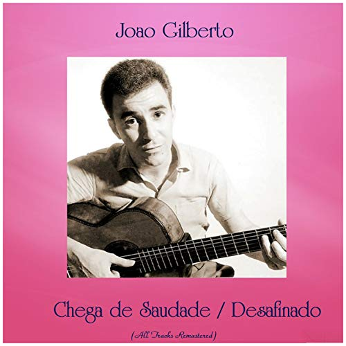 Chega de Saudade / Desafinado (All Tracks Remastered)
