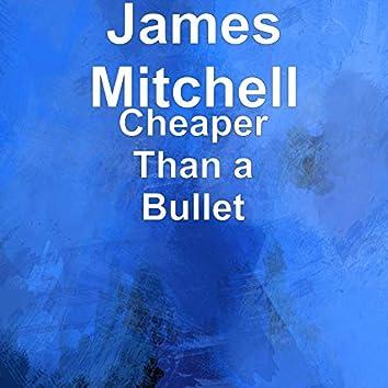 Cheaper Than a Bullet