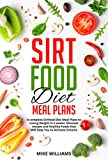Sirtfood Diet Meal Plans: A complete Sirtfood Diet Meal Plans to Losing Weight In 2 weeks. Discover recipes and Healthy Foods that Will Help You to Activate Sirtuins