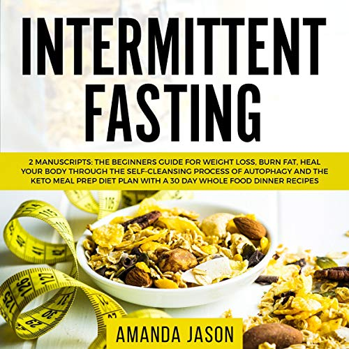 Intermittent Fasting: 2 Manuscripts     The Beginners Guide for Weight Loss, Burn Fat, Heal Your Body Through the Self-Cleansing Process of Autophagy + Keto Meal Prep Diet Plan with 30 Day Whole Food Recipes              By:                                                                                                                                 Amanda Jason                               Narrated by:                                                                                                                                 Sylvia Rae                      Length: 5 hrs and 56 mins     42 ratings     Overall 5.0