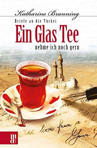 Ein Glas Tee nehme ich noch gern: Briefe an die Türkei