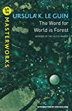 The Word For World Is Forest: Ursula K. LeGuin (S.F. MASTERWORKS)...