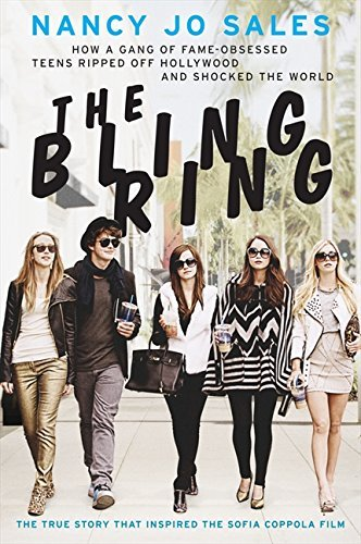 [The Bling Ring: How a Gang of Fame-Obsessed Teens Ripped Off Hollywood and Shocked the World] [Sales, Nancy Jo] [May, 2013]
