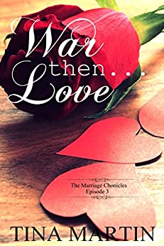 War, Then Love (The Marriage Chronicles Book 3) by [Tina Martin]