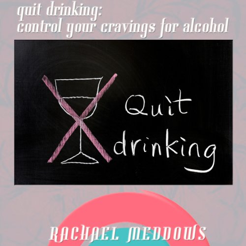 Quit Drinking: Control Your Cravings for Alcohol cover art