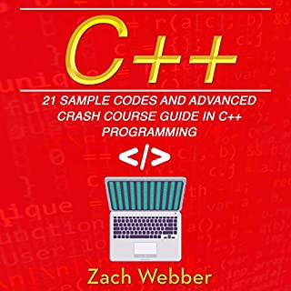 C++: 21 Sample Codes and Advanced Crash Course Guide in C++ Programming                   By:                                                                                                                                 Zach Webber                               Narrated by:                                                                                                                                 William Bahl                      Length: 1 hr and 39 mins     2 ratings     Overall 3.0