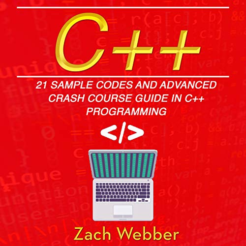 C++: 21 Sample Codes and Advanced Crash Course Guide in C++ Programming audiobook cover art