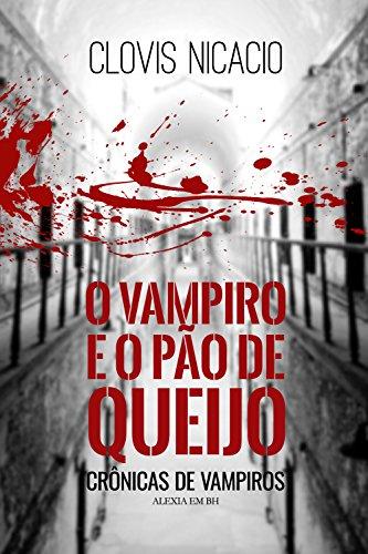 O vampiro e o pão de queijo: Alexia em BH (Crônicas de vampiros Livro 3) (Portuguese Edition)