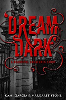 Beautiful Creatures: Dream Dark by [Kami Garcia, Margaret Stohl]